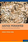 Justice Perverted: Sex Offense Law, Psychology, and Public Policy - Charles Patrick Ewing, Ph.D.